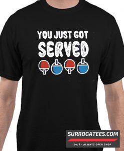 You Just Got Served Matching T Shirt
