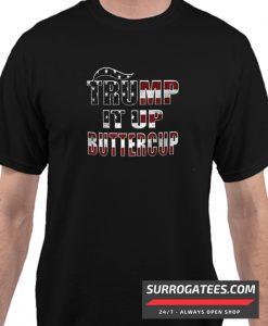 Trump It Up Buttercup Matching T Shirt