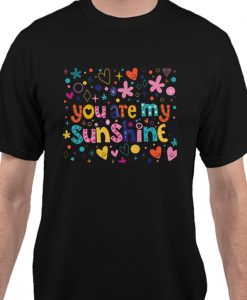 you are my sunshine Matching T Shirt