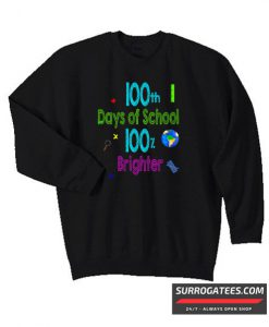 100 days of school 100% brighter Matching Sweatshirt