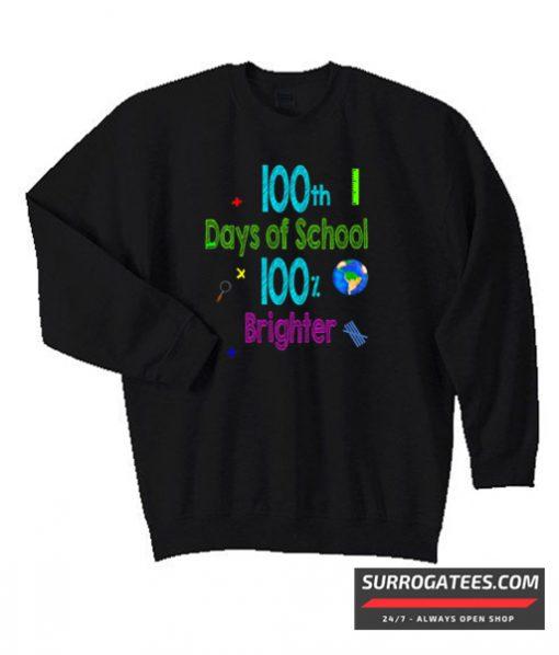 100 days of school 100% brighter Matching Sweatshirt