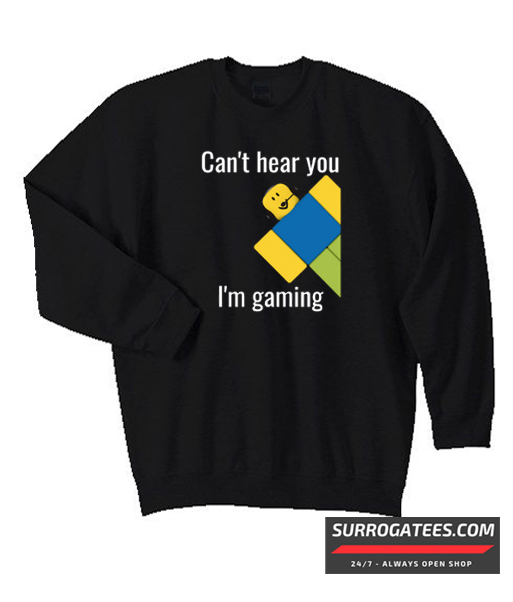 Roblox Open Sweater Roblox Noob Can T Hear You I M Gaming Matching Sweatshirt