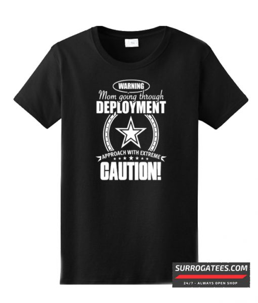 Warning Army Mom Going Through Approach With Extreme Caution T-Shirt