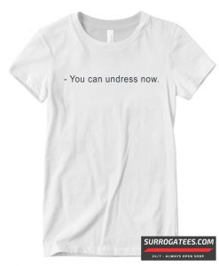You can undress Now Ringer Matching T Shirt