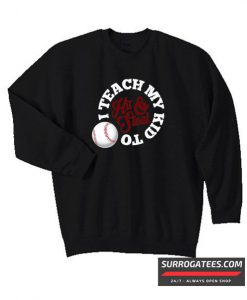 I Teach My Kids To Hit & Steal Baseball Matching Sweatshirt