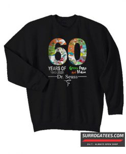 60 years of Green Eggs and Ham Dr Seuss signature Sweatshirt