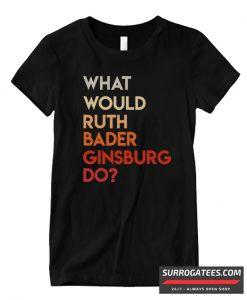 What Would Ruth Bader Ginsburg Do Matching T Shirt