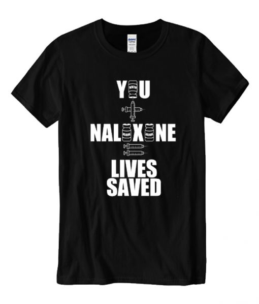 You + Naloxone = Lives Saved (white on . . LT T Shirt