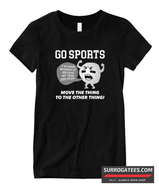 GO SPORTS Move The Thing To The Other Thing Matching T Shirt