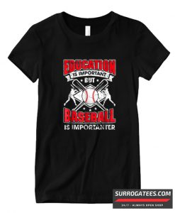 Education Is Important But Baseball Is Importanter T ShirtEducation Is Important But Baseball Is Importanter T Shirt