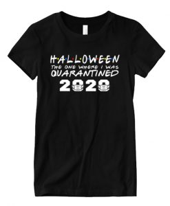 Funny Halloween 2020 The One Where I Was Quarantined Gift Matching T Shirt