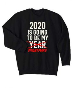 2020 Is Going To Be My Year - Nightmare Funny Quote Matching Sweatshirt