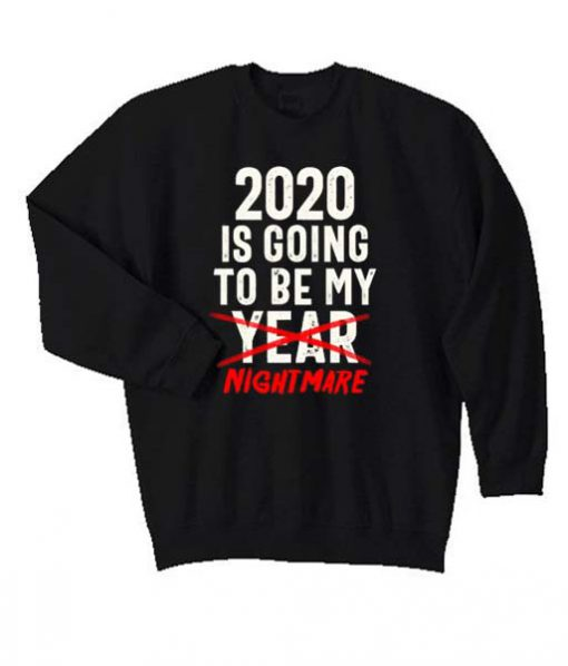 2020 Is Going To Be My Year – Nightmare Funny Quote Matching Sweatshirt