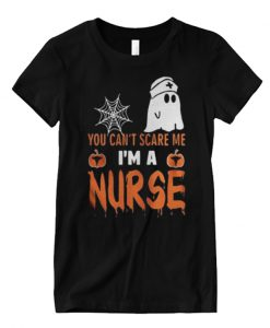 You Cant Scare Me I'm A Nurse Matching T Shirt