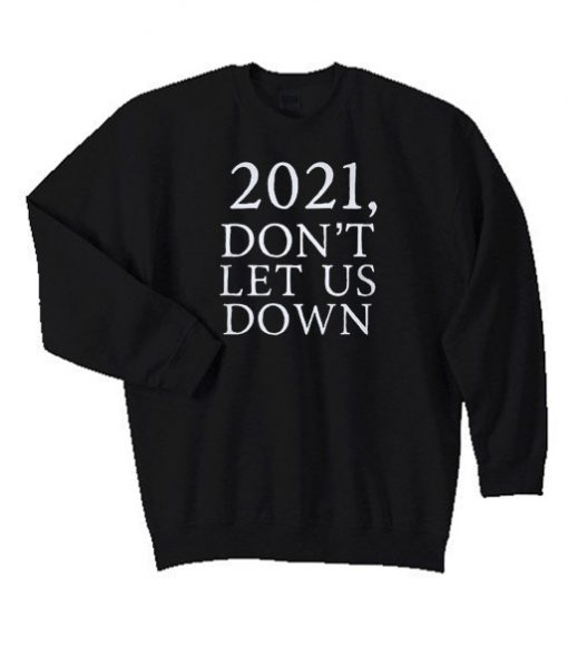 2021 Don't Let Us Down Matching Graphic Sweatshirt