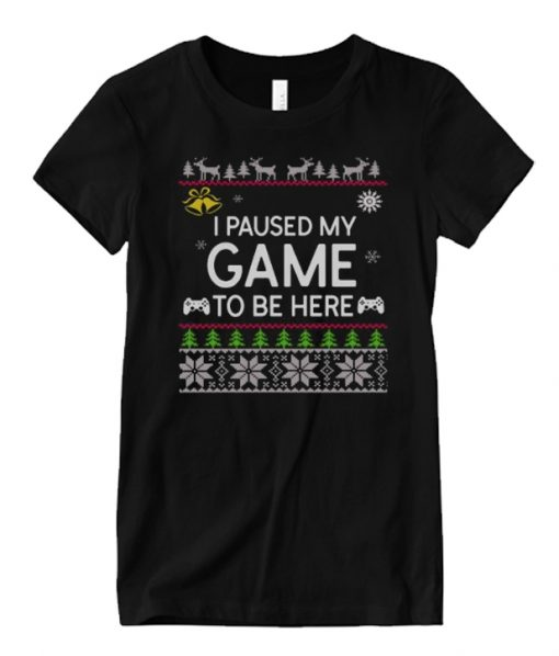 I Paused My Game to be Here Christmas Funny Xmas Matching Graphic T Shirt