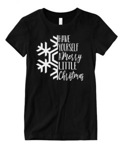 Have Yourself a Merry Little Christmas Holiday Matching Graphic T Shirt