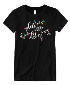 Lets Get Lit Funny Christmas Lights Holiday Matching Graphic T Shirt