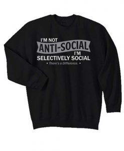 I'm Not Anti-Social I'm Selectively Cool Matching Sweatshirt