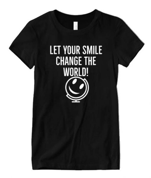 Let your smile change the world Graphic T Shirt