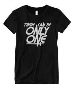There Can Be Only One - Highlander T Shirt